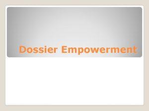 Dossier Empowerment Empowerment is een proces waarbij mensen