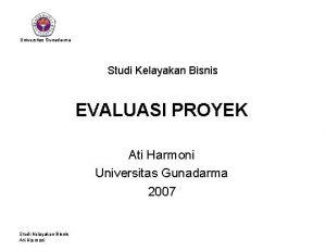 Universitas Gunadarma Studi Kelayakan Bisnis EVALUASI PROYEK Ati