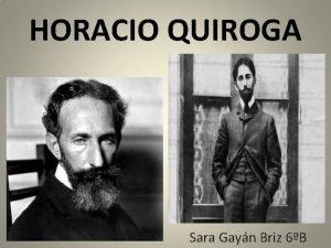 HORACIO QUIROGA Sara Gayn Briz 6B NDICE Vida