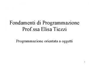 Fondamenti di Programmazione Prof ssa Elisa Tiezzi Programmazione
