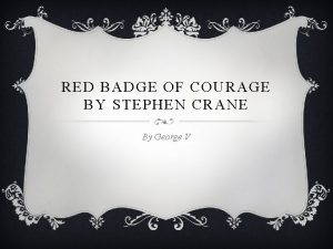 RED BADGE OF COURAGE BY STEPHEN CRANE By