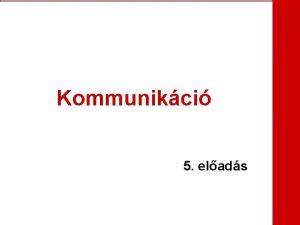 Kommunikci 5 elads Bevezets Kzs clok meghatrozsa Csoportnormk