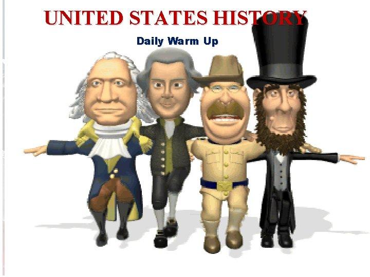 UNITED STATES HISTORY Daily Warm Up UNITED STATES