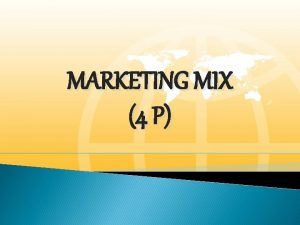 MARKETING MIX 4 P PRODUCT STRATEGY Product is