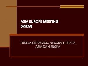 ASIA EUROPE MEETING ASEM FORUM KERJASAMA NEGARANEGARA ASIA