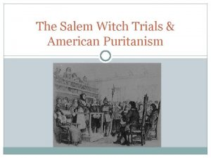 The Salem Witch Trials American Puritanism Witch Trials
