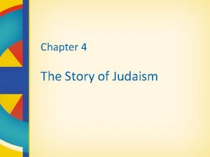 Chapter 4 The Story of Judaism Judaism in