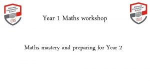 Year 1 Maths workshop Maths mastery and preparing