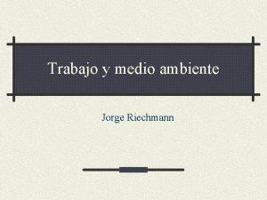 Trabajo y medio ambiente Jorge Riechmann El trabajo