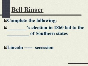 Bell Ringer Complete the following s election in