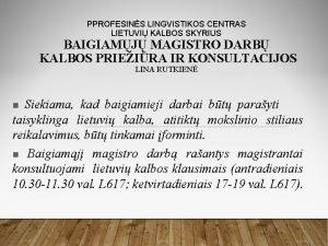 PPROFESINS LINGVISTIKOS CENTRAS LIETUVI KALBOS SKYRIUS BAIGIAMJ MAGISTRO