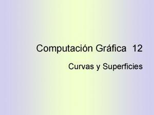 Computacin Grfica 12 Curvas y Superficies Temario Representaciones