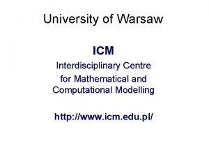 University of Warsaw ICM Interdisciplinary Centre for Mathematical