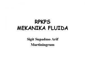 RPKPS MEKANIKA FLUIDA Sigit Supadmo Arif Murtiningrum DESKRIPSI