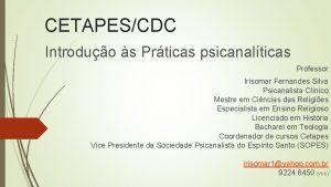CETAPESCDC Introduo s Prticas psicanalticas Professor Irisomar Fernandes