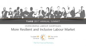 TIANB 2017 ANNUAL SUMMIT OVERCOMING LABOUR SHORTAGES More