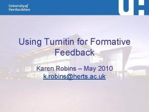 Using Turnitin for Formative Feedback Karen Robins May