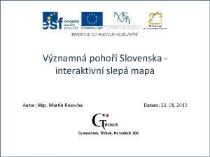 Vznamn poho Slovenska interaktivn slep mapa Autor Mgr