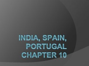 INDIA SPAIN PORTUGAL CHAPTER 10 INDIA Location Buddhism