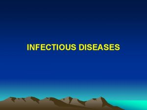 INFECTIOUS DISEASES IMPACT OF INFECTIOUS DISEASES 14 th