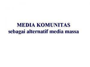 MEDIA KOMUNITAS sebagai alternatif media massa 1 Perbandingan