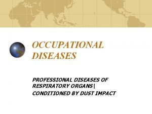 OCCUPATIONAL DISEASES PROFESSIONAL DISEASES OF RESPIRATORY ORGANS CONDITIONED