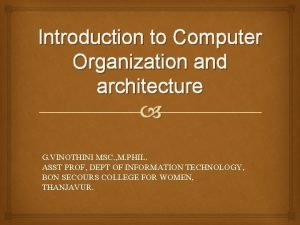 Introduction to Computer Organization and architecture G VINOTHINI