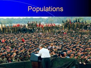 Populations Populations l Population A group of organisms