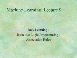 Machine Learning Lecture 9 Rule Learning Inductive Logic