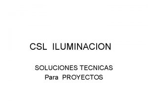 CSL ILUMINACION SOLUCIONES TECNICAS Para PROYECTOS SOLUCIONES INTERIOR