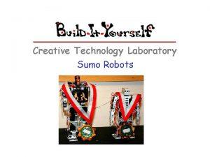 Creative Technology Laboratory Sumo Robots Sumo Robots The