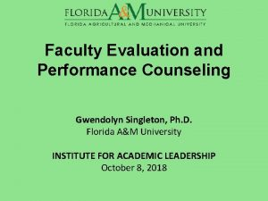 Faculty Evaluation and Performance Counseling Gwendolyn Singleton Ph