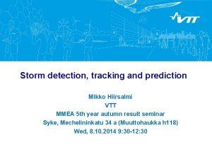 Storm detection tracking and prediction Mikko Hiirsalmi VTT