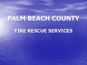 PALM BEACH COUNTY FIRE RESCUE SERVICES 1 OUR
