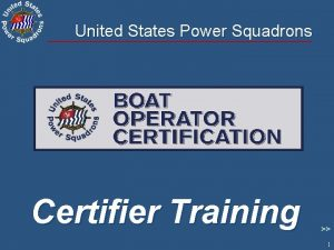 United States Power Squadrons Certifier Training 1 BOC