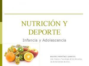 NUTRICIN Y DEPORTE Infancia y Adolescencia BEATRIZ MARTNEZ
