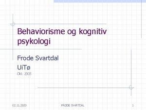 Behaviorisme og kognitiv psykologi Frode Svartdal Ui T