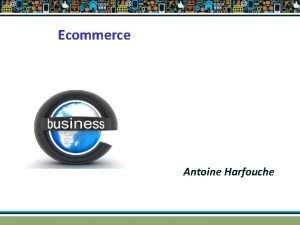 Ecommerce Antoine Harfouche Ecommerce 2014 business technology society