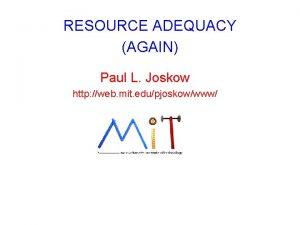 RESOURCE ADEQUACY AGAIN Paul L Joskow http web