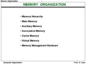 Memory Organization 1 MEMORY ORGANIZATION Memory Hierarchy Main
