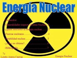 Contenidos Generalidades respecto al tema Nuclear 2 quin