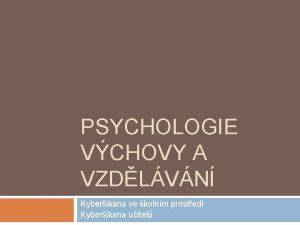 PSYCHOLOGIE VCHOVY A VZDLVN Kyberikana ve kolnm prosted