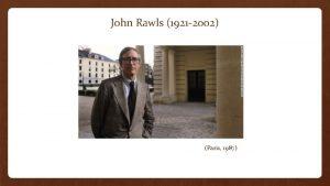 John Rawls 1921 2002 Paris 1987 Timeline 1939