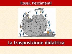 Rossi Pezzimenti La trasposizione didattica La trasposizione didattica