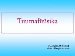 Tuumafsika J Mller M Reinart Viljandi Maagmnaasium Teemad