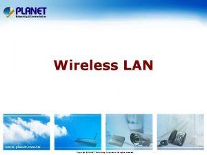 Wireless LAN www planet com tw Copyright PLANET