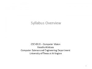 Syllabus Overview CSE 4310 Computer Vision Vassilis Athitsos