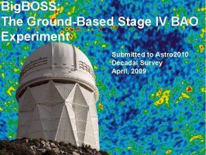 Big BOSS The GroundBased Stage IV BAO Experiment