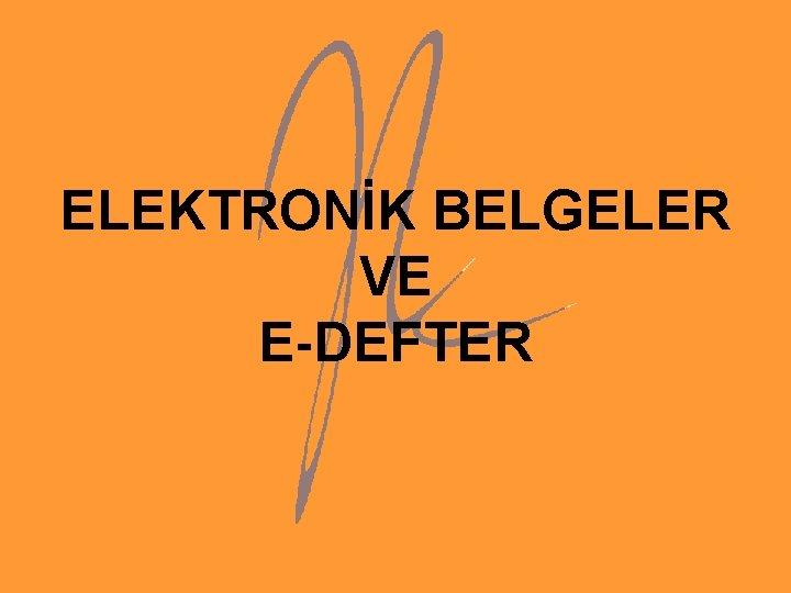 ELEKTRONK BELGELER VE EDEFTER ELEKTRONK BELGELER 19 Ekim