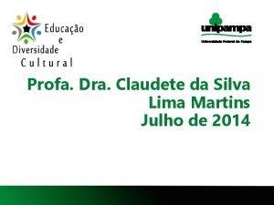 Profa Dra Claudete da Silva Lima Martins Julho